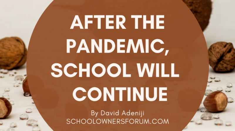 AFTER THE PANDEMIC, SCHOOL WILL CONTINUE