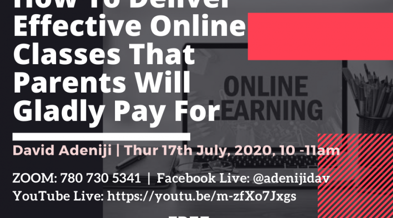 HOW TO DELIVER EFFECTIVE ONLINE CLASSES THAT YOUR PARENTS WILL GLADLY PAY FOR